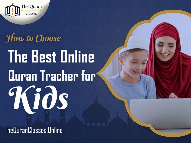 How to Choose Best Online Quran Teacher For Kids - thequranclasses.online