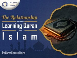 The Relationship Between Learning Quran & Islam - thequranclasses.online