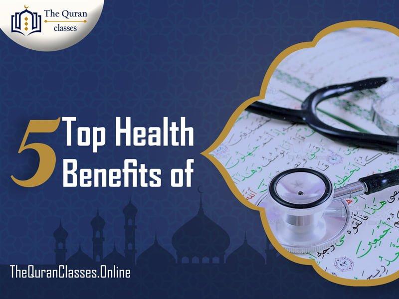 Top 5 Health Benefits of Quran Recitation - thequranclasses.online